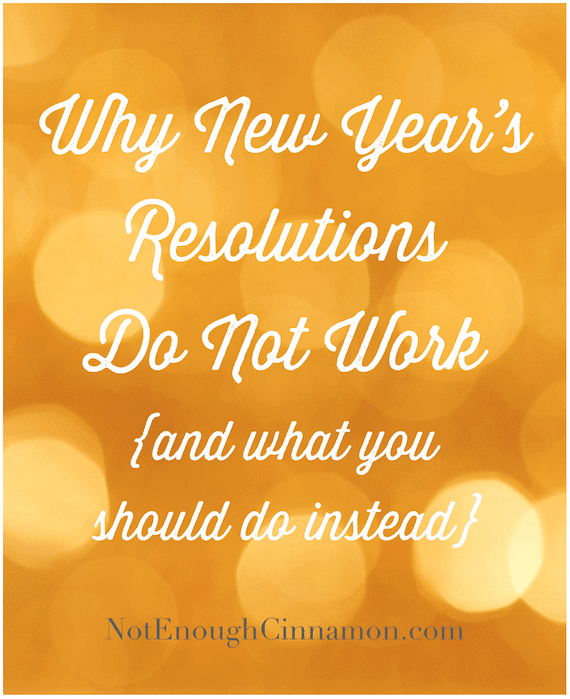 Why New Year's Resolutions Do Not Work and What You Should Do Instead - NotEnoughCinnamon.com