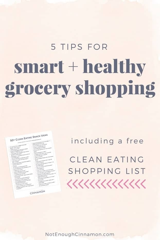 5 tips for smart and healthy grocery shopping (+ a free clean eating shopping list) - CLICK HERE to download the list! NotEnoughCinnamon.com