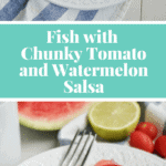 Fish with Chunky Tomato and Watermelon Salsa - Find this easy, gluten free and healthy recipe on NotEnoughCinnamon.com #cleaneating