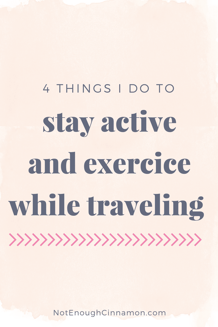 4 Things I Do To Stay Active And Exercise While Traveling - 4 tips to stay in shape while on vacation by NotEnoughCinnamon.com